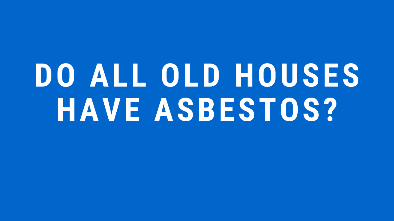 Do All old houses have asbestos Asbestos Testing Alexandria Virginia