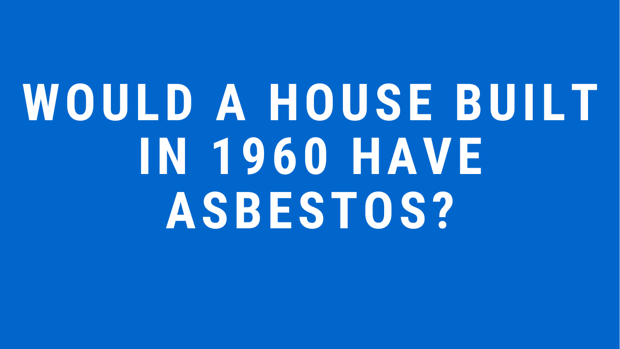 Would a house built in 1960 have Asbestos Asbestos Testing Alexandria Virginia